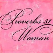 The Proverbs 31 Woman & You!