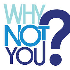 Why NOT You? – Why NOT Me?